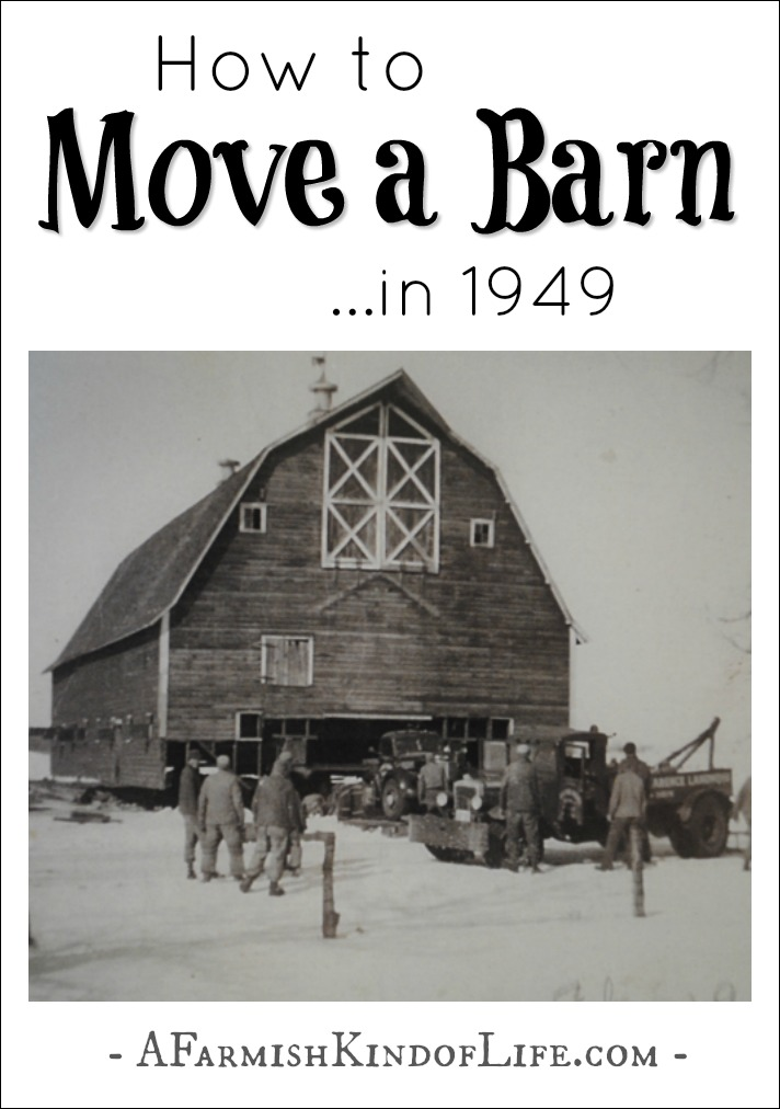 How to Move a Barn in 1949 - A Farmish Kind of Life