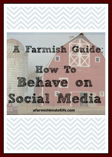 A farmgirl's perspective on how to behave on social media. - A Farmish Kind of Life