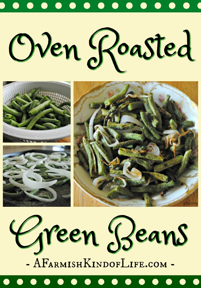 Oven Roasted Green Beans - a great way to enjoy your fresh bounty! - A Farmish Kind of Life