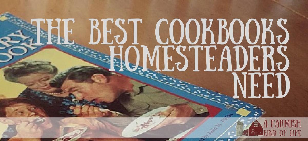The Best Cookbooks Homesteaders Need