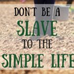 The Simple Life: Don't Be Its Slave
