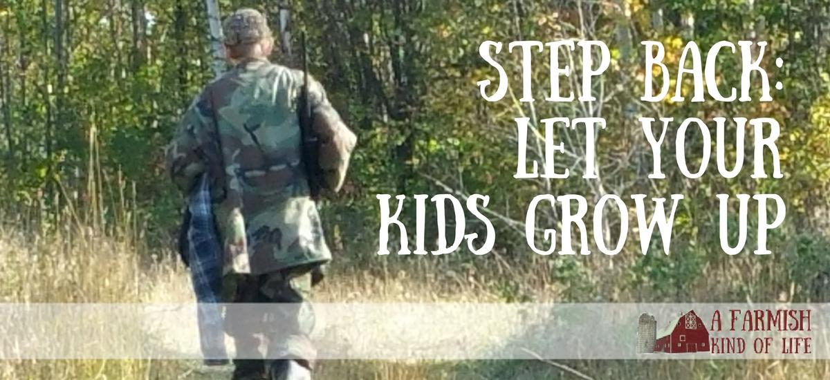 Step Back: Let Your Kids Grow Up - A Farmish Kind of Life