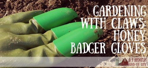 Want to feel like a rockstar in the garden? Try Honey Badger Gloves. It's like gardening...with claws. - A Farmish Kind of Life
