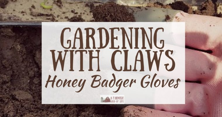 Honey Badger Gloves: Gardening With Claws