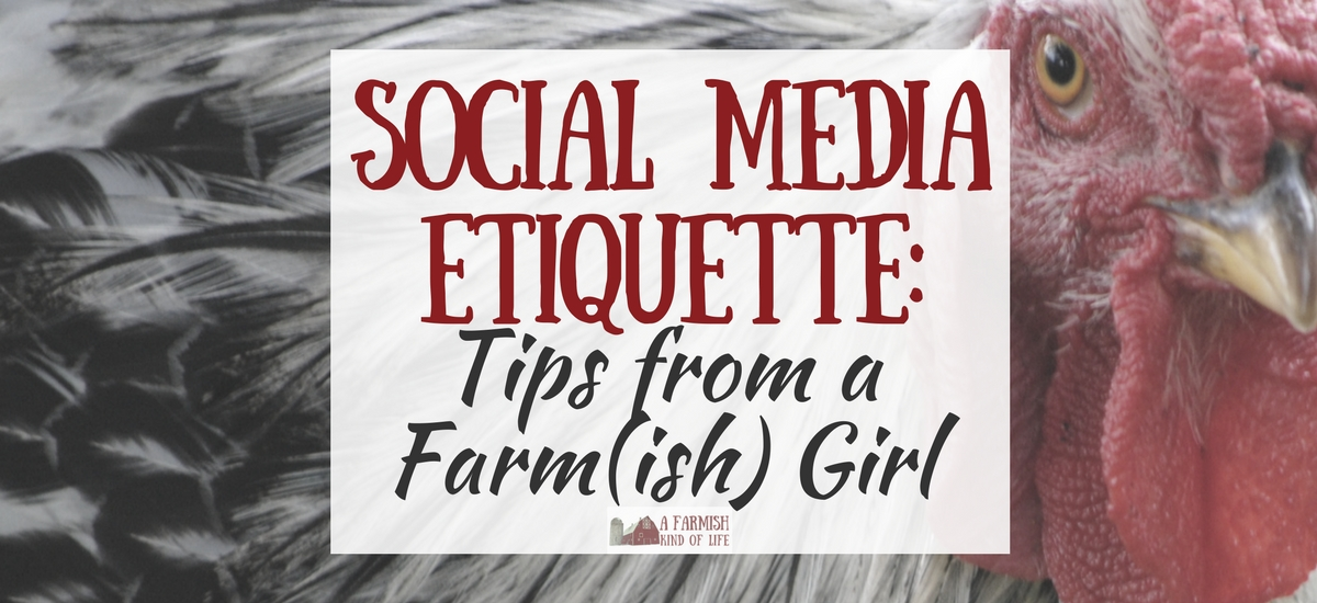 Social Media Etiquette: Tips from a Farm(ish) Girl