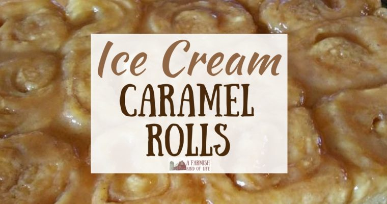 Ice Cream Caramel Rolls: Special Breakfast Treat