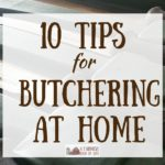 10 Tips for Butchering at Home