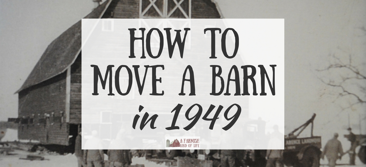 Moving a Barn in 1949: A Big Job