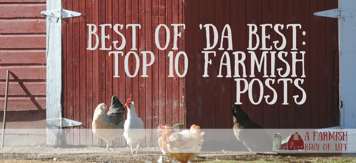 Best of the Best: Top Ten Farmish Posts