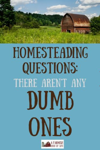 "Have lots of homesteading questions? Great! Ask away, and let me explain to you why there isn't a single ""dumb"" homesteading question out there!"
