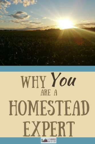 Don't discredit the experiences you've had just because someone out there might know more. You're a homestead expert at your own homesteading life!