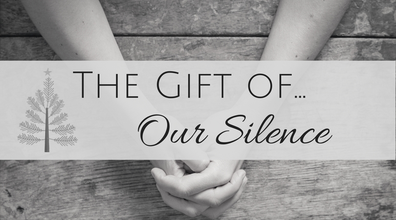 The Gift of Our Silence