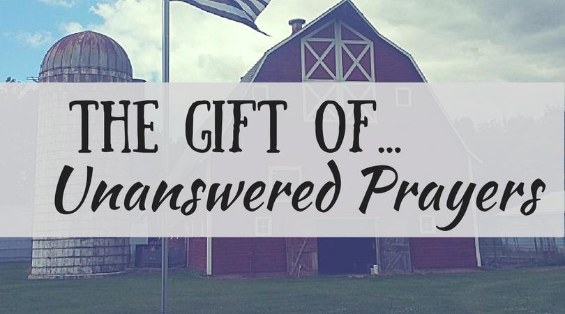 The Gift of Unanswered Prayers