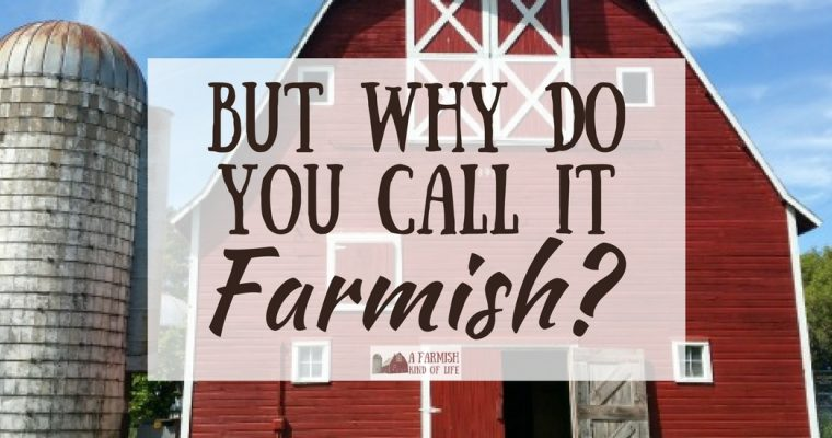 """But Why Do You Call It """"Farmish""""?"""