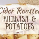 Cider Roasted Kielbasa and Potatoes