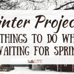 Homestead Winter Projects: 7 Things to Do While Waiting for Spring