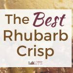 The Best Rhubarb Crisp Recipe