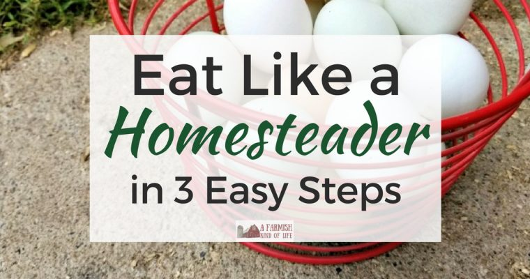 The Homesteader Diet: 3 Super Simple Steps