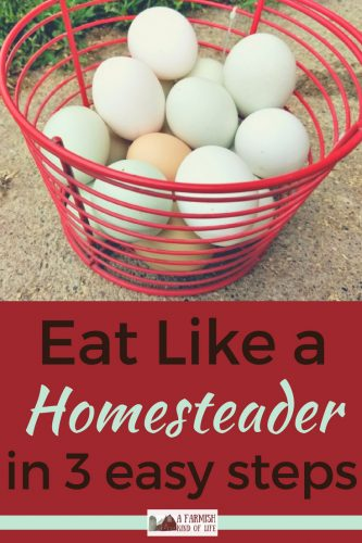 Because even as homesteaders, we sometimes need to be reminded how to eat like a homesteader. Here are three simple steps to the homesteader diet.