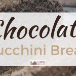 Chocolate Zucchini Bread: Another Way to Use Zucchini