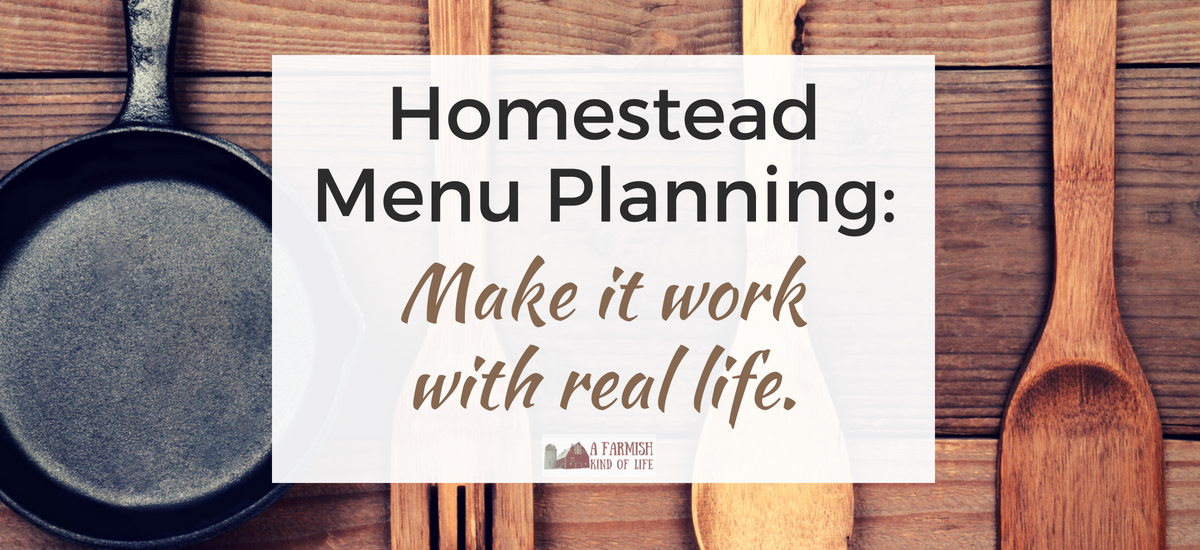 Homestead Menu Planning: How to make it work with real life