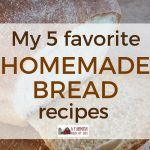 My 5 Favorite Go-to Homemade Bread Recipes