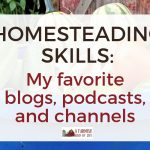 Learn homesteading skills: my favorite blogs, podcasts, and channels