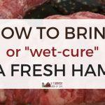 Home cured ham: how to brine a ham