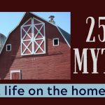 065: 25+ Myths about Life on a Homestead