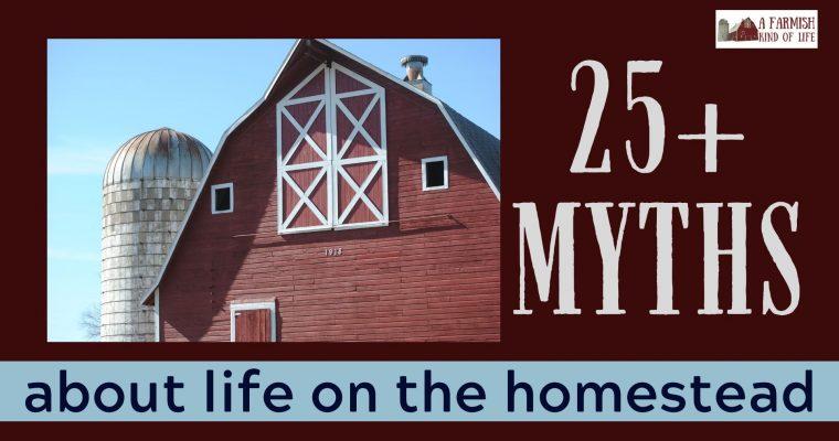 065: 25+ Myths about Life on a Homestead