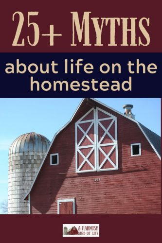 There are several myths about homesteading that keep getting passed around. Have you ever heard any of these? Or maybe you once believed them yourself?