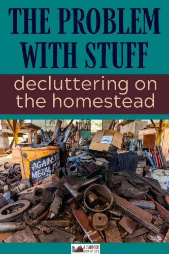 Stuff getting in the way of your work on the homestead? Let's consider why you should declutter and discuss a very simple way to go about getting it done.