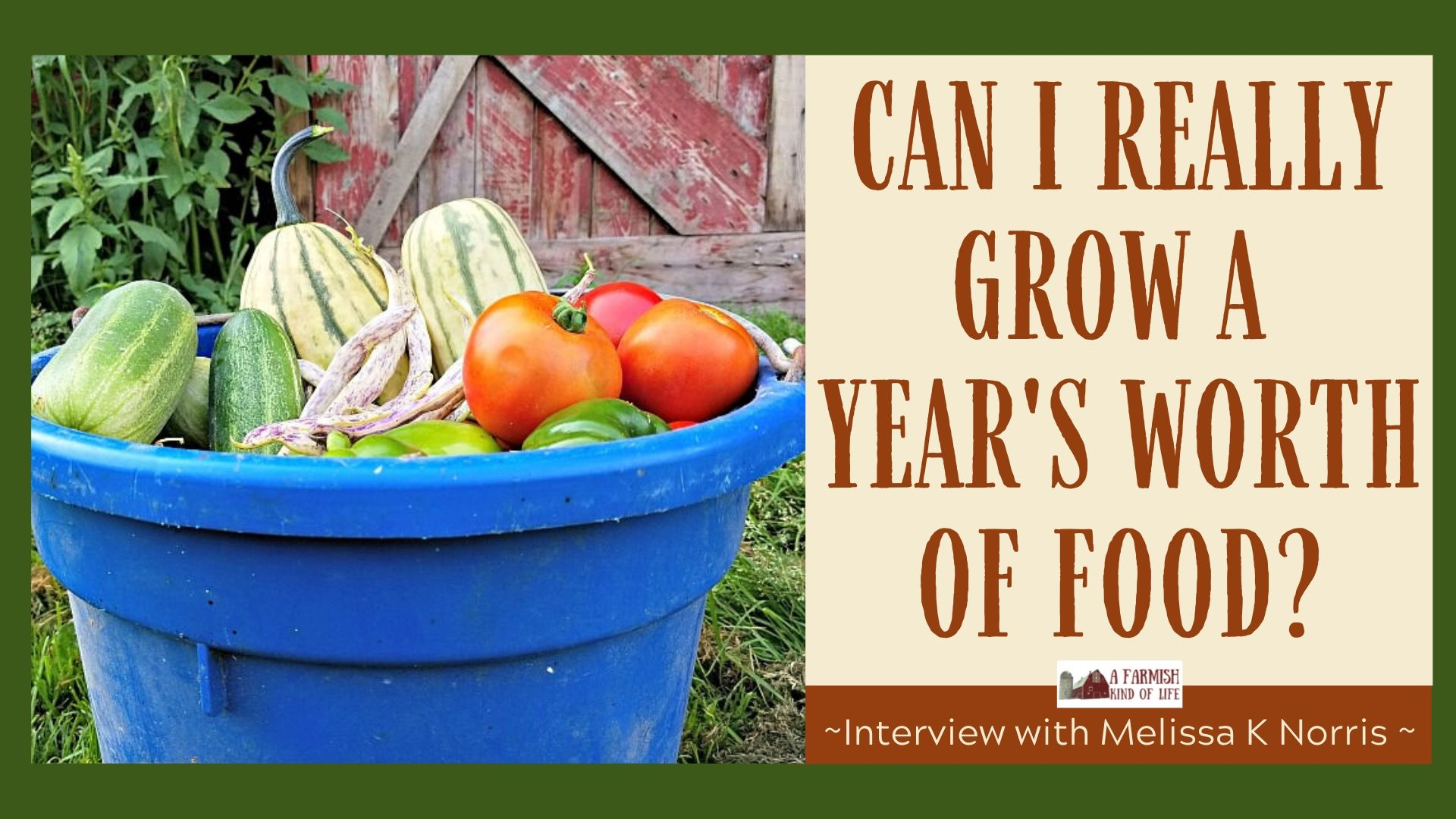 068: How to Grow a Year's Worth of Food (with Melissa K Norris)