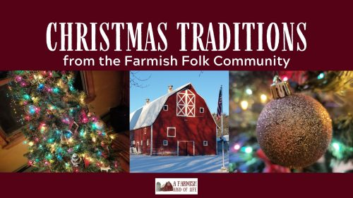 Readers and listeners of A Farmish Kind of Life share their favorite Christmas traditions. Maybe you will find a few ideas of new things to try!