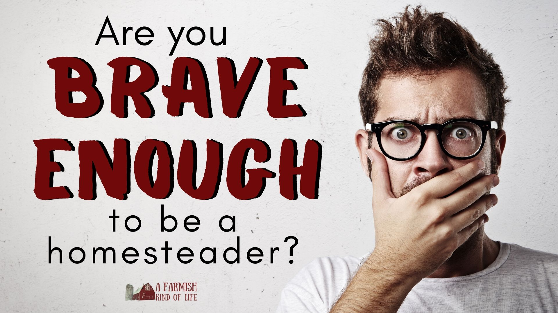 80: 5 Reasons Homesteaders Need to Be Brave