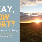 93: Okay, Now What? (Keep Going)