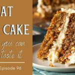 96: Eat The Cake While You Can Still Taste It