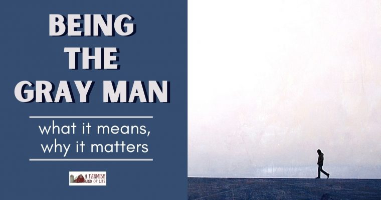 99: Being a Gray Man: What it is, Why it Matters