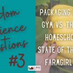 101: RAQ #3: packaging chicken, the gym vs. the farm, homeschooling, state of the world, nails
