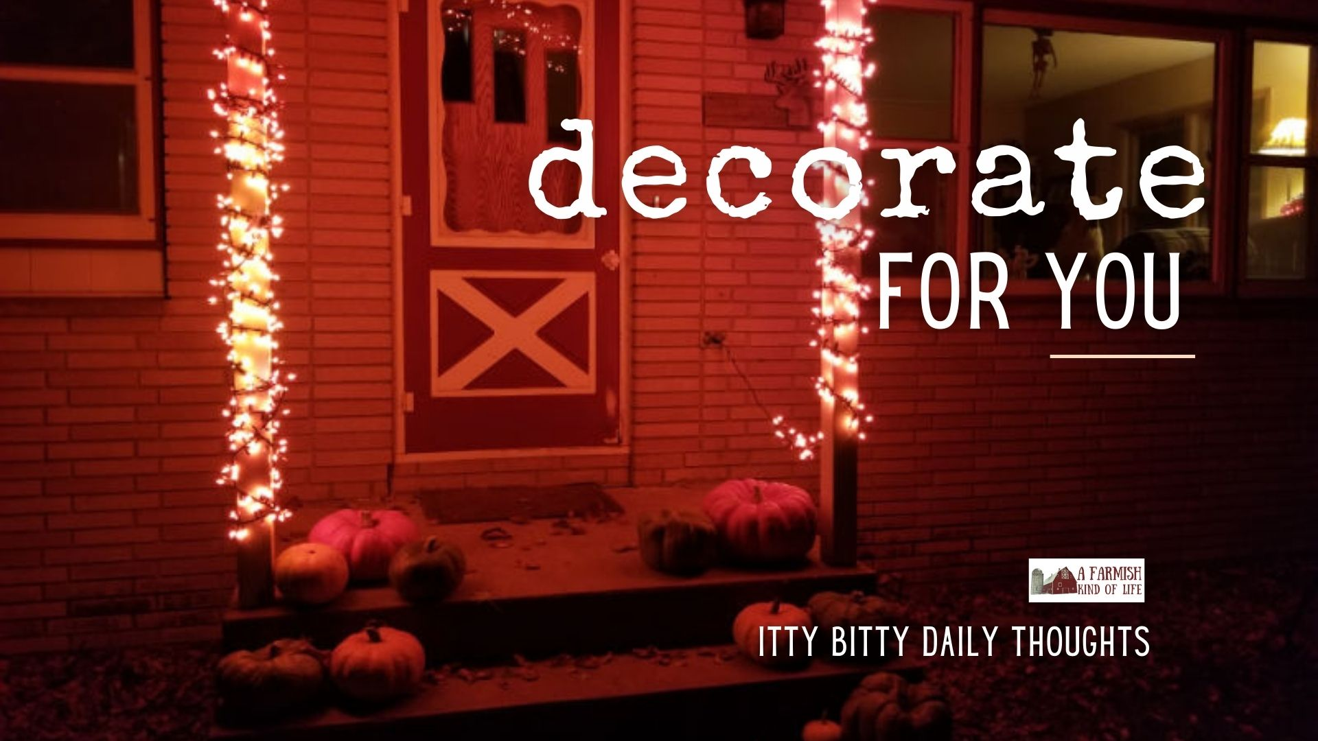 decorate for YOU (itty bitty thoughts)