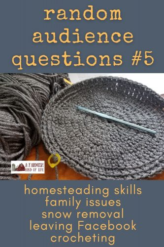 Today I answer random audience questions about homesteading skills, family issues, snow removal, leaving Facebook, and crocheting.