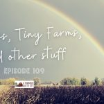 109: lessons, tiny farms, and other stuff