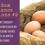 "123: RAQ #9 – self reliant ""enough"", homeschooling, homesteading books, frozen eggs, self-publishing"