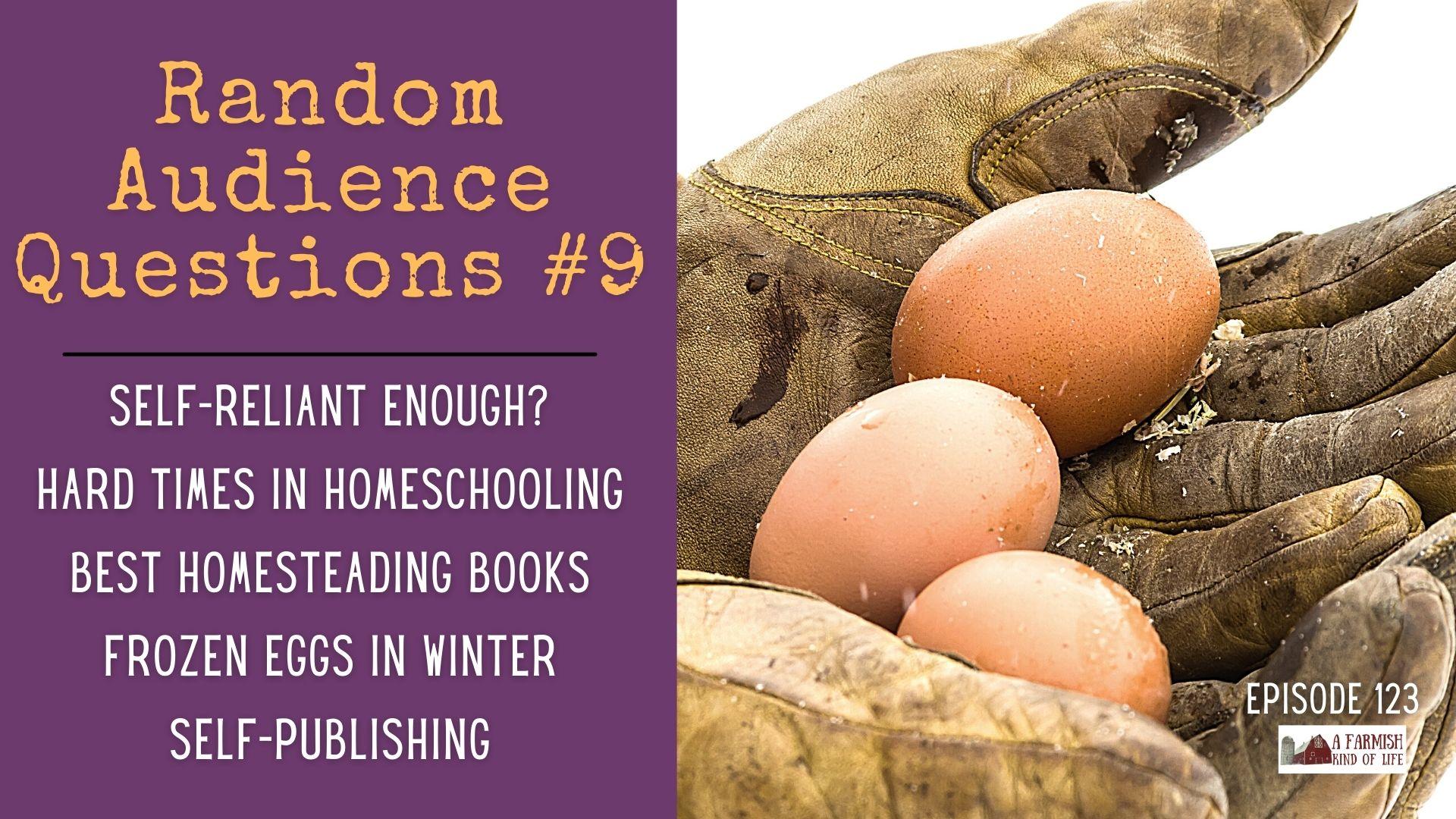 "123: RAQ #9 – self reliant ""enough"", homeschooling, homesteading books, frozen eggs, self-publishing"