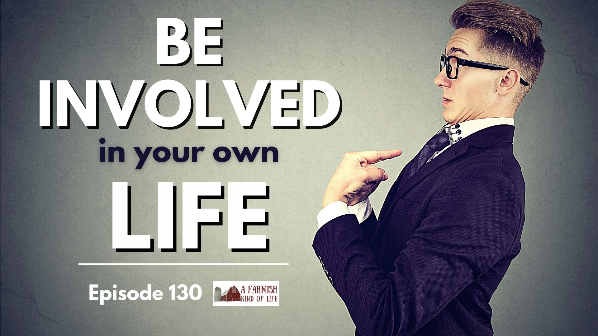 130: Be involved in your life