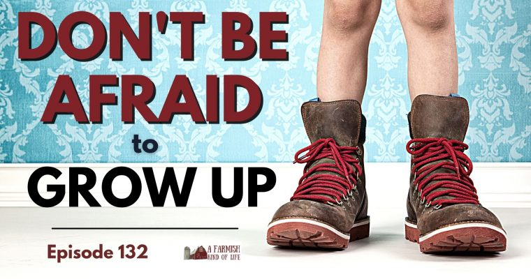 132: Don't be afraid to grow up
