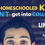 "138: ""Your Homeschooled Kids Will Never Get Into College"""