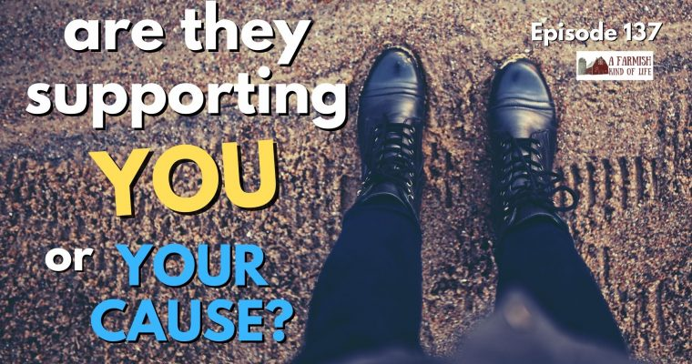 137: Supporting you… or your cause?