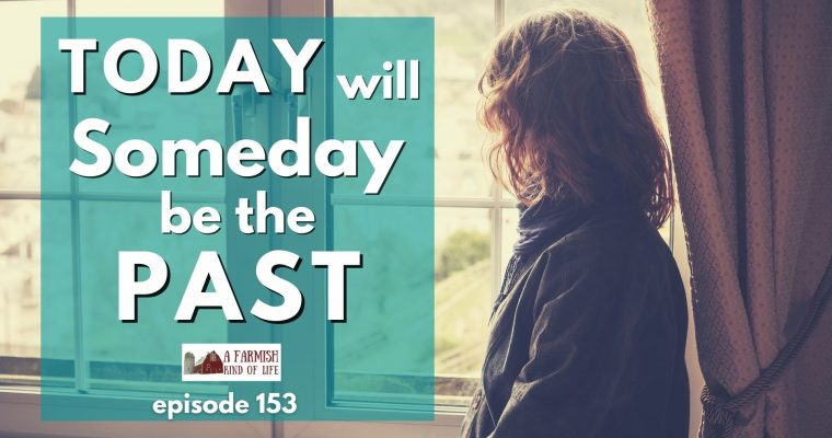 153: Today Will Someday be the Past
